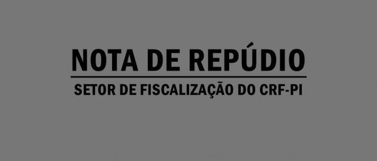 NOTA DE REPÚDIO: SETOR DE FISCALIZAÇÃO DO CRF-PI